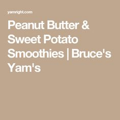 Peanut Butter & Sweet Potato Smoothies | Bruce's Yam's