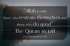 #193 The Quran 16:128 (Surah an-Nahl) Allah is with those who restrain themselves and those who do good.