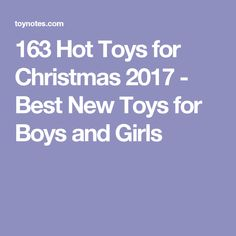 163 Hot Toys for Christmas 2017 - Best New Toys for Boys and Girls
