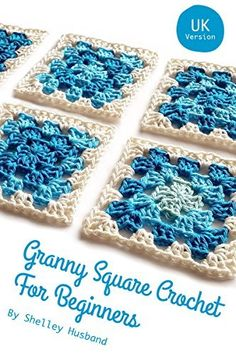 Granny Square Crochet for Beginners UK Version by Shelley Husband, http://www.amazon.com/dp/B00SUN4EI8/ref=cm_sw_r_pi_dp_HTBhvb16RVSDE