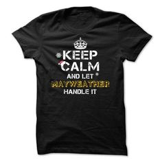 Keep calm and Let MAYWEATHER Handle it TeeMaz - #gift for her #gift for friends. TRY => https://www.sunfrog.com/Names/Keep-calm-and-Let-MAYWEATHER-Handle-it-TeeMaz.html?68278
