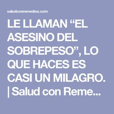 """LE LLAMAN """"EL ASESINO DEL SOBREPESO"""", LO QUE HACES ES CASI UN MILAGRO.   Salud con Remedios"""