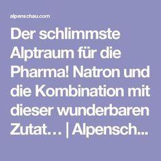 Der schlimmste Alptraum für die Pharma! Natron und die Kombination mit dieser wunderbaren Zutat…   Alpenschau.com