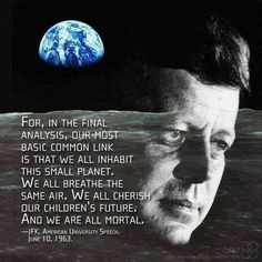 and we are all mortal. ~JFK, June ~via Hippie Peace Freaks, FB Jfk Quotes, Quotable Quotes, Wisdom Quotes, Lee Radziwill, Positive Quotes, Motivational Quotes, Inspirational Quotes, Motivational Thoughts, Small Planet