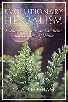Evolutionary Herbalism: Science, Spirituality, and Medicine from the Heart of Nature: Popham, Sajah, Wood, Matthew: 9781623173135: Amazon.com: Books