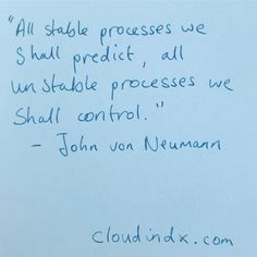 "James Bridle ""All stable processes we shall predict, all unstable processes we shall control."" - John von Neumann cloudindx.com @serpentineuk @yanapeel #benvickers #cloudatlas"