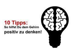 10 Tipps So hilfst Du dem Gehirn positiv zu denken!