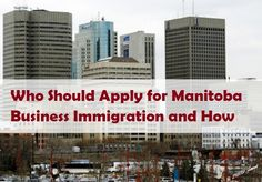 Who Should Apply for #Manitoba Business #Immigration and How