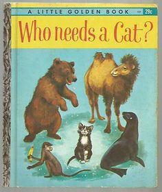 "WHO NEEDS A CAT?  a Little Golden Book  #507, copyright 1963 ""A"" edition  By Clara Cassidy Pictures by Audean Johnson"