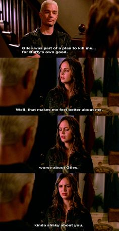 """Spike: Not all that tension was about you. Giles was a part of a plan to kill me, for Buffy's own good. Faith: Well, that makes me feel better about me, worse about Giles. Kinda shaky about you. #btvs Buffy the Vampire Slayer 7x18 """"Dirty Girls"""""""