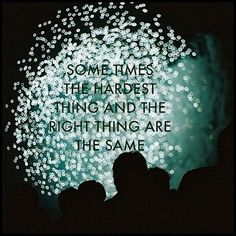 sometimes the hardest things and the right things are the same