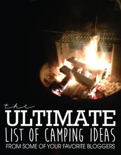 The Ultimate List of Camping Ideas from Some of your Favorite Bloggers.