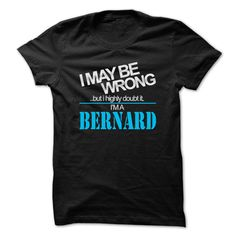 I May Be Wrong ...But I Highly Doubt It Im A BERNARD -  T-Shirts Hoodie Tees Shirts