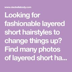 Looking for fashionable layered short hairstyles to change things up? Find many photos of layered short hairstyles to get inspired. Pick your style.