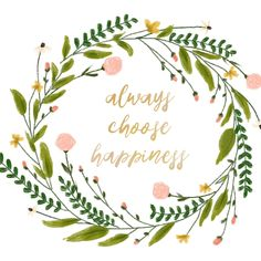 "- ""Always Choose Happiness"" mustard yellow script inspirational quote surrounded by a floral wreath - Available in either 5x5in or 10x10in print sizes - Printed on high quality matte photo paper throu"