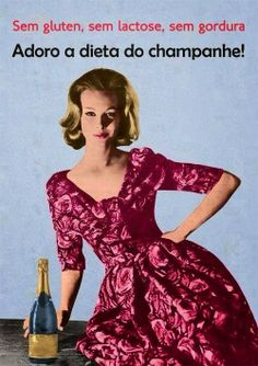 gluten free, dairy free, fat free, cheers to champagne diet! Just For Laughs, Just For You, Lose 10 Lbs, In Vino Veritas, Retro Humor, Vintage Humor, Retro Funny, Vintage Posters, Retro Pics