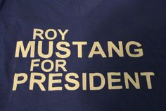 Roy Mustang for President TShirt. $20.00, via Etsy.