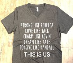 This Is Us Shirt; This Is Us; TV Shirt; Strong Like Rebbeca; Charm Like Kevin; Forgive Like Randall; Dream Like Kate; Love Like Jack by VinyllyHomeCreations on Etsy