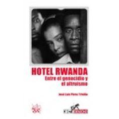 Hotel Rwanda : entre el genocidio y el altruísmo / José Luis Pérez Triviño
