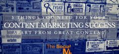 5 Things You Need For Your Content Marketing Success – Apart From Great Content