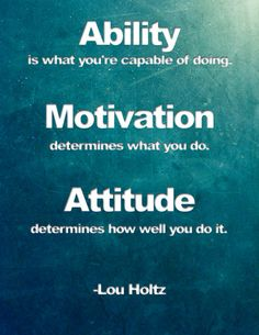 """Quote of the day: """"Ability is what you're capable of doing. Motivation determines what you do. Attitude determines how well you do it."""" - Lou Holtz"""