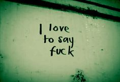 sadly I do love to say fuck Letras Cool, Favorite Words, Mood Quotes, Daily Quotes, Tattoo Quotes, Mindfulness, Tumblr, Writing, Love