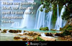 When one paints an ideal, one does not need to limit one's imagination. - Ellen Key