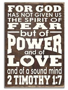 Sign - For God Has Not Given Us the Spirit of Fear, but of Power and Love and of a Sound Mind, 2 Timothy Scriptures About Strength, Bible Verse List, Bible Verses About Love, Encouraging Bible Verses, Scripture Study, Gods Strength, Strength Bible, 2 Timothy 1 7, Spirit Of Fear