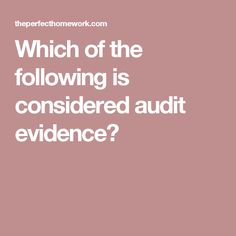 Which of the following is considered audit evidence?