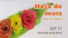 Como hacer flores de hoja de maiz 71/How to make corn husk flowers
