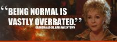 """Being normal is vastly overrated."" - Grandma Aggie, Halloweentown fave quote from that movie! (Literally quote this all the time! I love it!)"