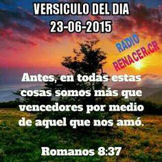 Versículo del dia 23-06-2015 Romanos 8.37. Antes, en todas estas cosas somos más que vencedores por medio de aquel que nos amó.