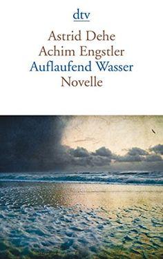 Auflaufend Wasser: Novelle von Astrid Dehe https://www.amazon.de/dp/3423144114/ref=cm_sw_r_pi_dp_x_sTiEzbZX8H8ZY