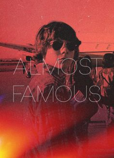 Almost famous....yeah, almost. The first movie I ever really loved!!!