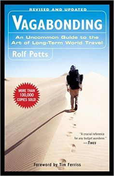 Amazon.com: Vagabonding: An Uncommon Guide to the Art of Long-Term World Travel eBook: Rolf Potts: Kindle Store