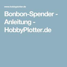 Bonbon-Spender - Anleitung - HobbyPlotter.de