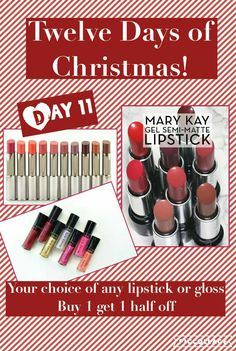 On the 11th day of Christmas, my Consultant offered me Buy 1 get 1 1/2 off on any of Mary Kay's lipsticks or lip glosses. See all the colors available at www.marykay.com/barbscriven