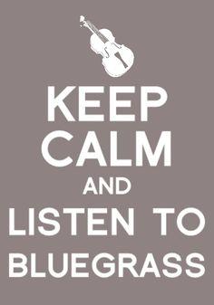 Keep Calm and Listen to Bluegrass