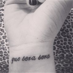 Que Sera Sera tattoo, what ever will be, will be