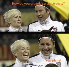 She would laugh at all your corny jokes.   19 Reasons Megan Rapinoe Would Make The Ultimate BFF #soccerfunny
