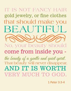 That's not to say that you can't dress nicely or wear makeup, only that all real beauty comes from within