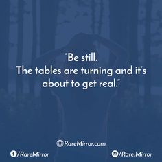 #raremirror #raremirrorquotes #quotes #like4like #likeforlike #likeforfollow #like4follow #follow #followforfollow #life #lifequote #sarcasm #sarcasmquote #truth #truthquote #still #tables #turning #about #get #real