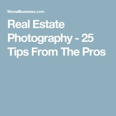 Real Estate Photography - 25 Tips From The Pros