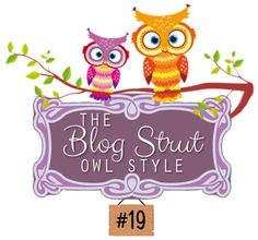 Co-Hosting Blog Strut Owl Style #19 Come strut your stuff #bloggers and link up your #socialmedia