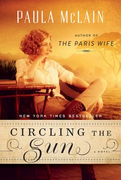 """""""Circling the Sun"""" by Paula McLain.     Paula McLain, author of the phenomenal bestseller The Paris Wife, now returns with her keenly anticipated new novel, transporting readers to colonial Kenya in the 1920s. Circling the Sun brings to life a fearless and captivating woman—Beryl Markham, a record-setting aviator caught up in a passionate love triangle with safari hunter Denys Finch Hatton and Karen Blixen, who as Isak Dinesen wrote the classic memoir Out of Africa."""