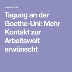 Tagung an der Goethe-Uni: Mehr Kontakt zur Arbeitswelt erwünscht