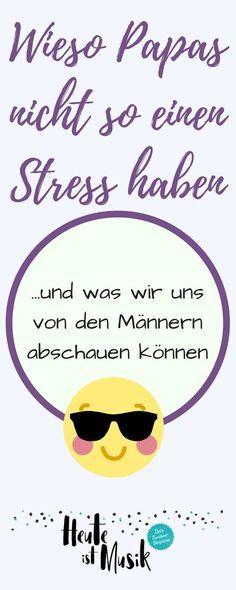 Frauen können von Männern noch einiges lernen: zum Beispiel, sich als Eltern nicht so einen Stress zu machen! Kids And Parenting, Lifestyle Blog, Life Hacks, Advice, Thoughts, Workout, Humor, How To Plan, Motivation