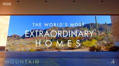 Extraordinary Homes [Mountain] • BBC [MMXVI]