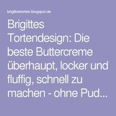 Brigittes Tortendesign: Die beste Buttercreme überhaupt, locker und fluffig, schnell zu machen - ohne Pudding, also hervorragend geeignet für Motivtorten