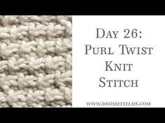 Day 26 : Purl Twist Knit Stitch : #100daysofknitstitches – Brome Fields
